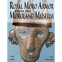 Royal Moro Armor from the Moroland Museum Vol # 1 (Moroland Museum Historical Publications Book 9)