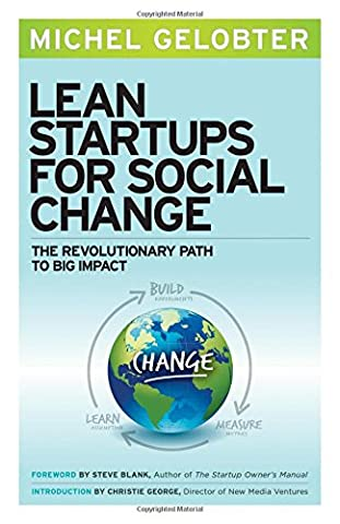 Lean Startups for Social Change: The Revolutionary Path to Big Impact (Lean Start Up Book)