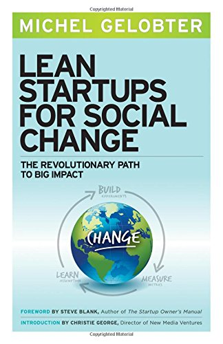 Lean Startups for Social Change: The Revolutionary Path to Big Impact [Michel Gelobter] (Tapa Blanda)