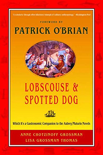 Lobscouse and Spotted Dog: Which It's a Gastronomic Companion to the Aubrey/Maturin Novels by Anne Chotzinoff Grossman, Lisa Grossman Thomas