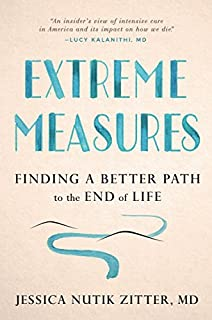 Book Cover: Extreme Measures: Finding a Better Path to the End of Life