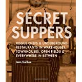 Secret Suppers: Rogue Chefs and Underground Restaurants in Warehouses, Townhouses, Open Fields, and Everywhere in Between by Jenn Garbee (1-Oct-2008) Paperback