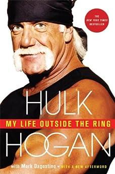 My Life Outside the Ring by [Hogan, Hulk, Dagostino, Mark]