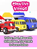 Yellow, Red, Blue with School Bus, Fire Truck to Learn Colors