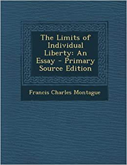 the limits of individual liberty an essay francis charles  the limits of individual liberty an essay francis charles montague 9781289395728 com books