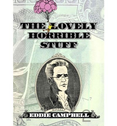[ THE LOVELY HORRIBLE STUFF: MY BOOK ABOUT MONEY - GREENLIGHT ] By Campbell, Eddie ( Author) 2012 [ Hardcover ] PDF