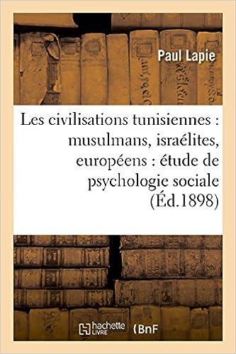 Livre gratuits en ligne Les civilisations tunisiennes : musulmans, israélites, européens : étude de psychologie sociale epub, pdf