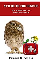 Nature to the Rescue!: How to Build Your Own Herbal First Aid Kit