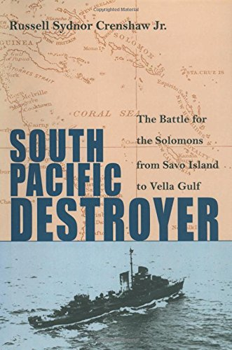 South Pacific Destroyer  The Battle For The Solomons From Savo Island To Vella Gulf