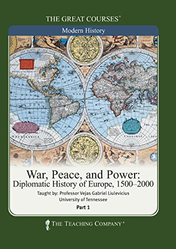 The Great Courses: War, Peace, and Power: Diplomatic History of Europe, 1500-2000 by Brand: The Teaching Company
