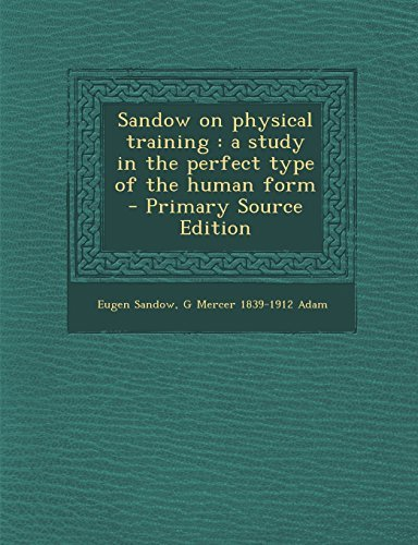 sandow-on-physical-training-a-study-in-the-perfect-type-of-the-human-form-primary-source-edition-by-