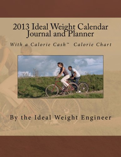 2013 Ideal Weight Calendar Journal and Planner: with a Calorie Cash™ Calorie Chart