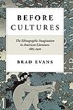 Before Cultures: The Ethnographic Imagination in American Literature, 1865-1920