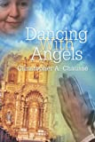 Dancing with Angels, Christopher Chausse, 0595373321