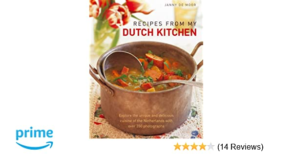 Recipes from my dutch kitchen explore the unique and delicious recipes from my dutch kitchen explore the unique and delicious cuisine of the netherlands with over 350 photographs janny de moor 9781903141991 forumfinder Choice Image