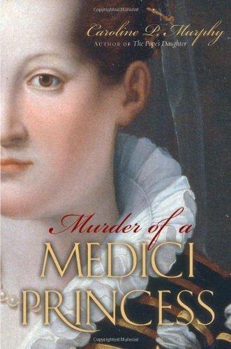 Download By Caroline P. Murphy: Murder of a Medici Princess pdf epub