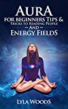Auras: Aura Tips & Tricks to Reading People and Energy Fields (Chakra Healing, Mind Reading, Clairvoyance, Psychic Medium, Color Healing, Third Eye Book 1)