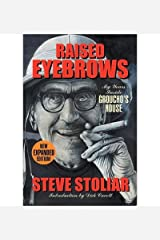 RAISED EYEBROWS:By Steve Stoliar:Raised Eyebrows - My Years Inside Groucho's House (Expanded Edition) by Steve Stoliar (Oct 28, 2011)