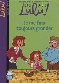 C'est la vie Lulu ! Tome 14 : Je me fais toujours gronder par Florence Dutruc-Rosset