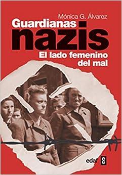 Guardianas Nazis: El Lado Femenino Del Mal por Mónica González Álvarez epub