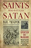 img - for Saints Who Battled Satan: Seventeen Holy Warriors Who Can Teach You How to Fight the Good Fight and Vanquish Your Ancient Enemy book / textbook / text book
