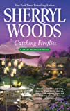 Catching Fireflies, Sherryl Woods, 1410450538