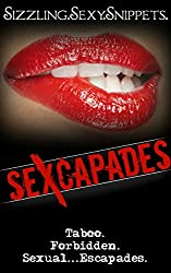 Sexcapades:  Sizzling.Sexy.Snippets: 11 Taboo, Forbidden, Sexual Escapades Scenes (Sexcapades: A Taboo, Forbidden Sexual Escapade)