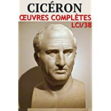 Cicéron - Oeuvres Complètes: lci-38 (lci-eBooks) (French Edition)