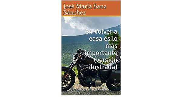 Amazon.com: Volver a casa es lo más importante (versión ilustrada) (Spanish Edition) eBook: José María Sanz Sánchez: Kindle Store