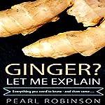 Ginger? Let Me Explain   Pearl Robinson