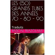 LES (50) GRANDS TUBES DES ANNÉES 70 - 80 - 90: Traduits (French Edition)