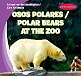 Osos Polares / Polar Bears at the Zoo (Animales del zoologico / Zoo Animals) (English and Spanish Edition)
