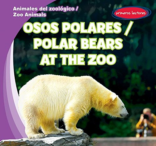 Osos Polares / Polar Bears at the Zoo (Animales del zoologico / Zoo Animals) (English and Spanish Edition) by Gareth Stevens Pub