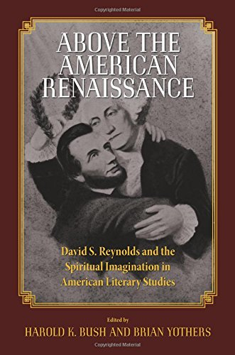 Above the American Renaissance: David S. Reynolds and the Spiritual Imagination in American Literary Studies