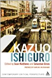 Kazuo Ishiguro : Contemporary Critical Perspectives, Matthews, Sean, 0826497233