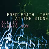 Fred Frith: All Is Always Now - Live at the Stone