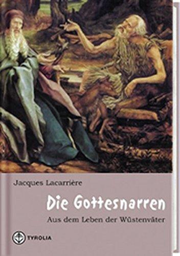 Die Gottesnarren: Aus dem Leben der Wüstenväter Gebundenes Buch – Restexemplar, 1. Mai 2004 Jacques Lacarrière Tyrolia 3702225331 Populäre Schriften