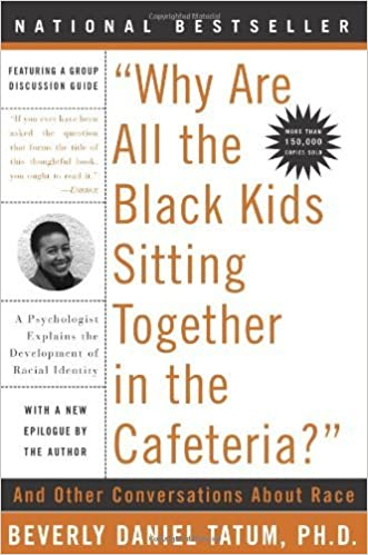 Image result for Why Are All the Black Kids Sitting Together in the Cafeteria: And Other Conversations About Race
