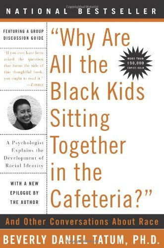 Books : Why Are All The Black Kids Sitting Together in the Cafeteria? [Paperback] [2003] 5th Anniv., Revised Ed. Beverly Daniel Tatum