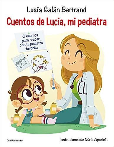 Cuentos De Lucía, Mi Pediatra: Ilustraciones De Núria Aparicio por Lucía Galán Bertrand epub