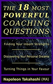 Coaching: The 18 Most Powerful Coaching Questions: A Comprehensive Guide to: Finding Your Inborn Strengths, Discovering Your Personal Dreams & Turning Things in Your Favour