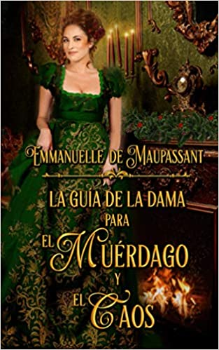 La Guía De La Dama Para El Muérdago Y El Caos de Emmanuelle de Maupassant