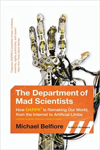 How DARPA Is Remaking Our World from the Internet to Artificial Limbs The Department of Mad Scientists