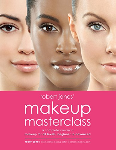 Robert Jones' Makeup Masterclass: A Complete Course in Makeup for All Levels, Beginner to Advanced ()