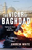 The Vicar of Baghdad: Fighting for Peace in the Middle East Livre Pdf/ePub eBook