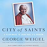 City of Saints: A Pilgrimage to John Paul II's Kraków | George Weigel,Carrie Gress,Stephen Weigel