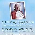 City of Saints: A Pilgrimage to John Paul II's Kraków | George Weigel,Carrie Gress,Stephen Weigel