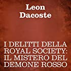 I delitti della Royal Society [Crimes of the Royal Society]: Il mistero del demone rosso Audiobook by Leon Dacoste Narrated by Silvia Cecchini