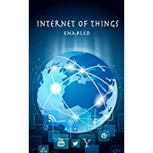 IOT Enabled: Internet of Things Enabled, Includes Sample Project using Nodejs with Arduino Uno Board
