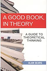 A Good Book, In Theory: A Guide to Theoretical Thinking Paperback